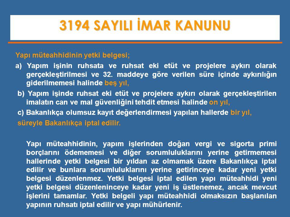 3194 SAYILI İMAR KANUNU Yapı müteahhidinin yetki belgesi;