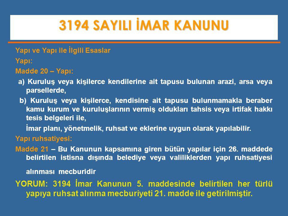 3194 SAYILI İMAR KANUNU Yapı ve Yapı ile İlgili Esaslar. Yapı: Madde 20 – Yapı:
