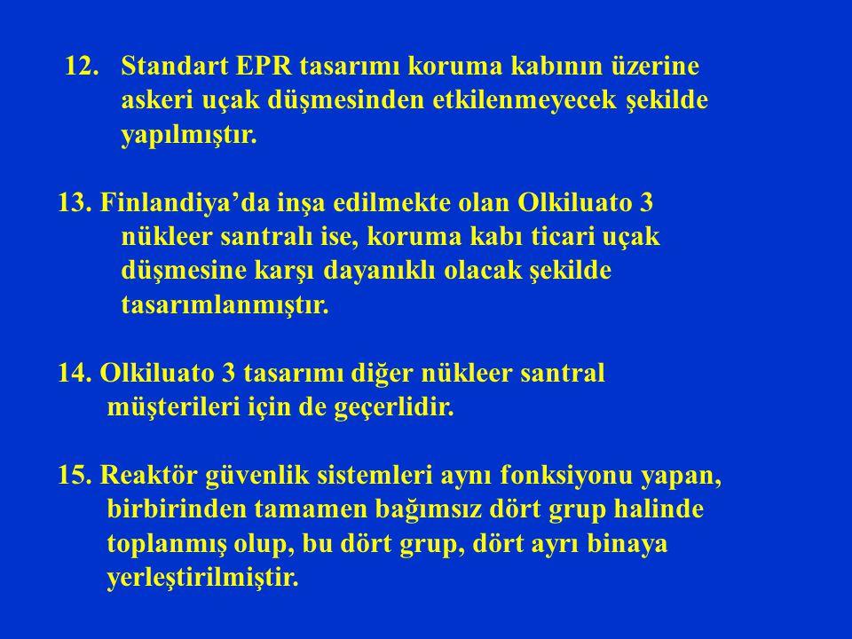 12. Standart EPR tasarımı koruma kabının üzerine askeri uçak düşmesinden etkilenmeyecek şekilde yapılmıştır.