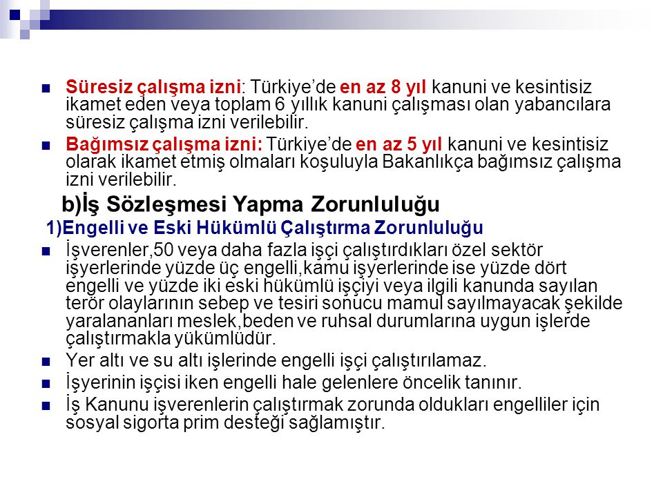 Süresiz çalışma izni: Türkiye'de en az 8 yıl kanuni ve kesintisiz ikamet eden veya toplam 6 yıllık kanuni çalışması olan yabancılara süresiz çalışma izni verilebilir.