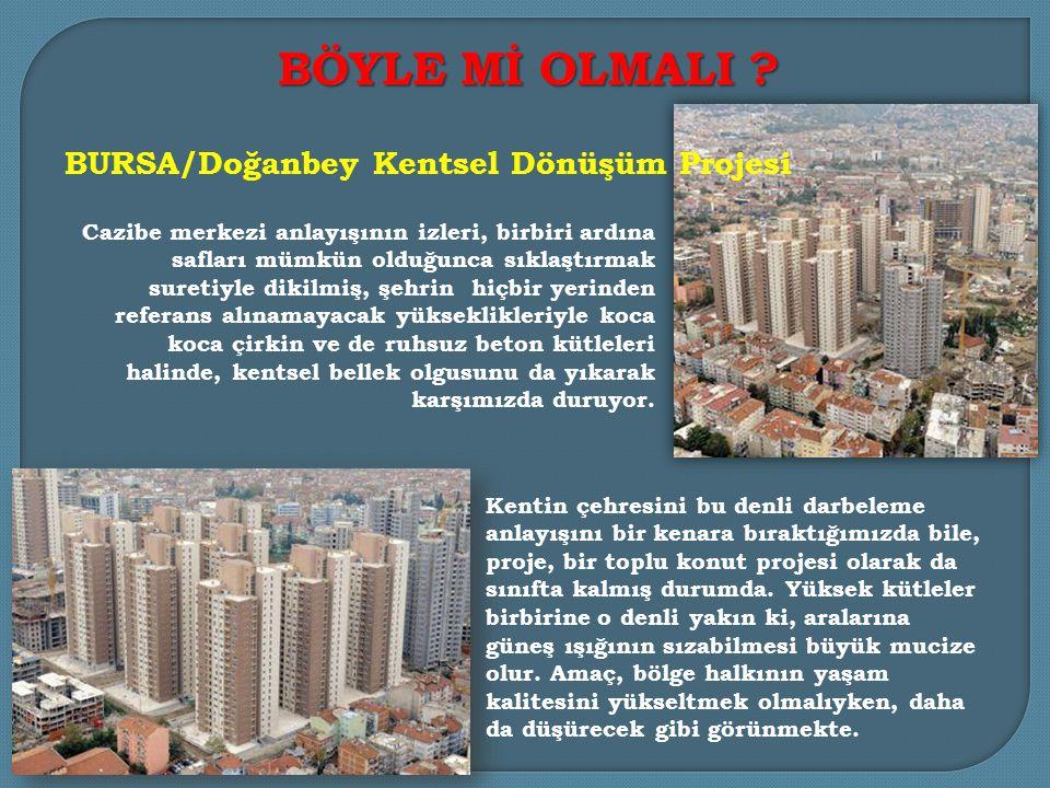 BÖYLE Mİ OLMALI BURSA/Doğanbey Kentsel Dönüşüm Projesi 4/3/2017