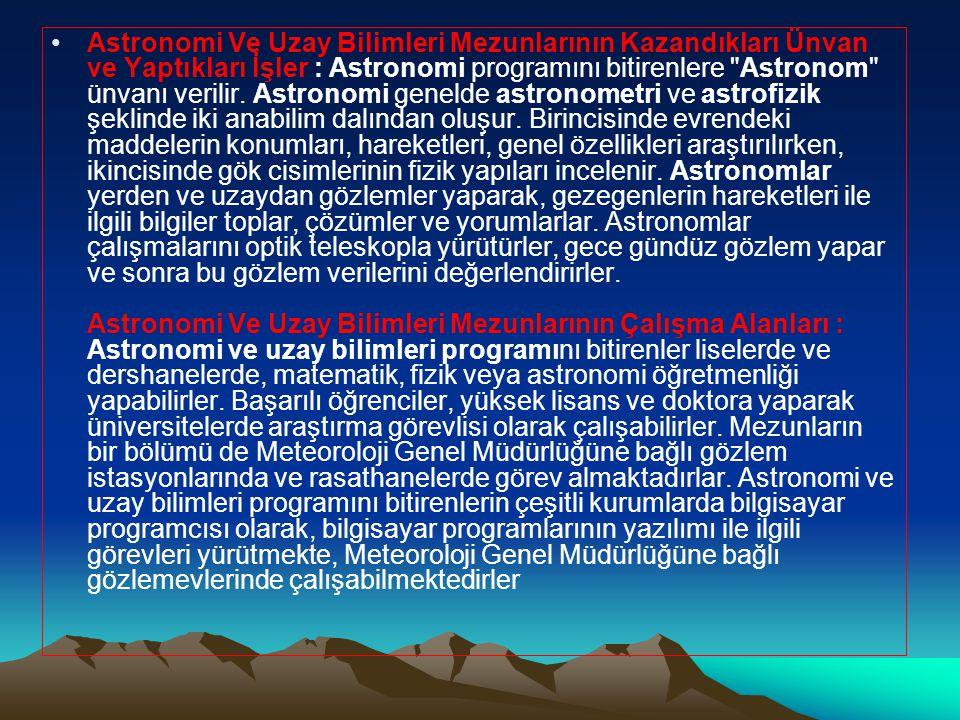 Astronomi Ve Uzay Bilimleri Mezunlarının Kazandıkları Ünvan ve Yaptıkları İşler : Astronomi programını bitirenlere Astronom ünvanı verilir.