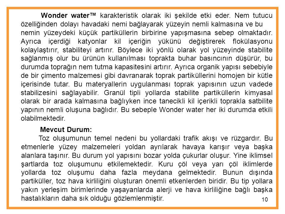 Wonder water™ karakteristik olarak iki şekilde etki eder