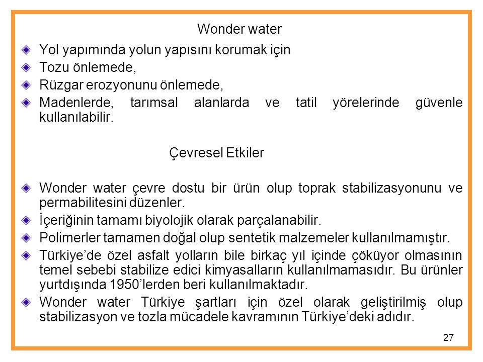 Wonder water Yol yapımında yolun yapısını korumak için. Tozu önlemede, Rüzgar erozyonunu önlemede,