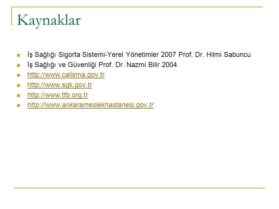 Kaynaklar İş Sağlığı Sigorta Sistemi-Yerel Yönetimler 2007 Prof. Dr. Hilmi Sabuncu. İş Sağlığı ve Güvenliği Prof. Dr. Nazmi Bilir 2004.