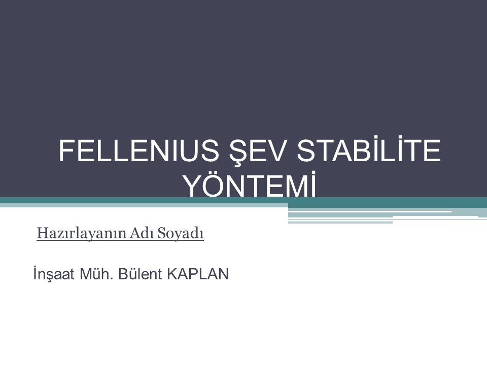 FELLENIUS ŞEV STABİLİTE YÖNTEMİ