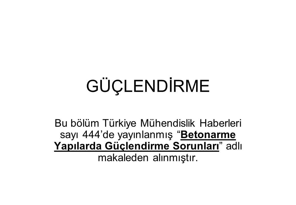 GÜÇLENDİRME Bu bölüm Türkiye Mühendislik Haberleri sayı 444'de yayınlanmış Betonarme Yapılarda Güçlendirme Sorunları adlı makaleden alınmıştır.