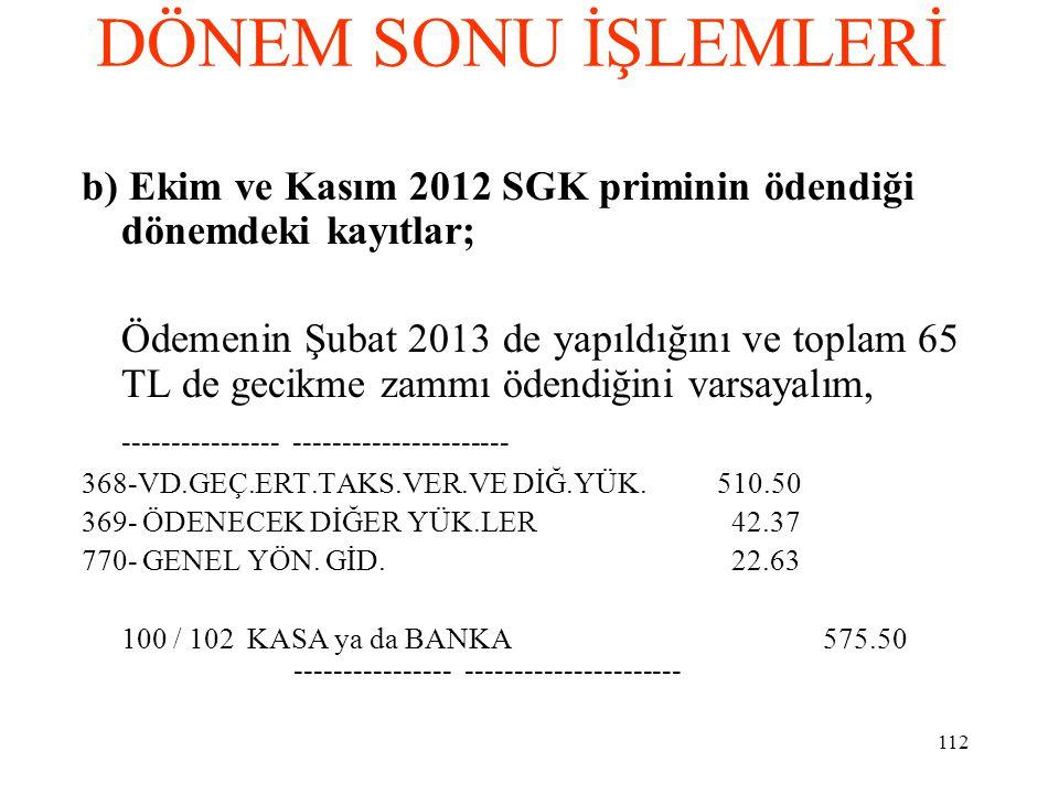 DÖNEM SONU İŞLEMLERİ b) Ekim ve Kasım 2012 SGK priminin ödendiği dönemdeki kayıtlar;