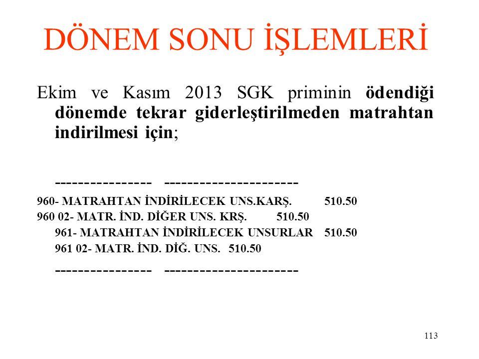 DÖNEM SONU İŞLEMLERİ Ekim ve Kasım 2013 SGK priminin ödendiği dönemde tekrar giderleştirilmeden matrahtan indirilmesi için;