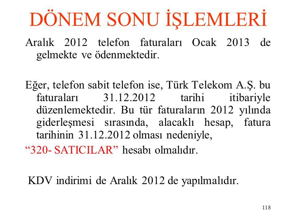 DÖNEM SONU İŞLEMLERİ Aralık 2012 telefon faturaları Ocak 2013 de gelmekte ve ödenmektedir.