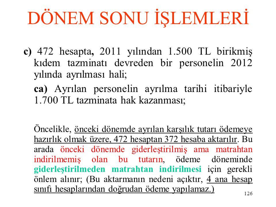 DÖNEM SONU İŞLEMLERİ c) 472 hesapta, 2011 yılından 1.500 TL birikmiş kıdem tazminatı devreden bir personelin 2012 yılında ayrılması hali;
