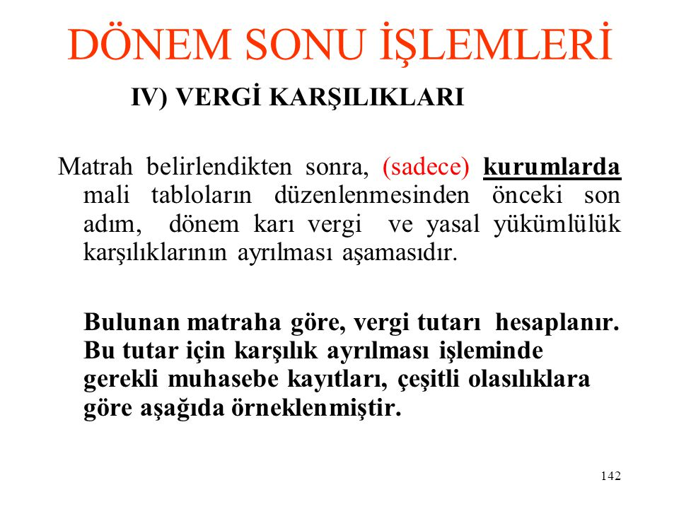 DÖNEM SONU İŞLEMLERİ IV) VERGİ KARŞILIKLARI