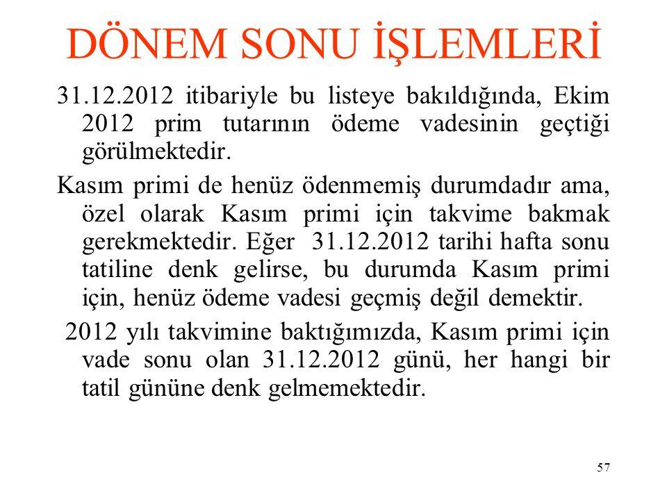 DÖNEM SONU İŞLEMLERİ 31.12.2012 itibariyle bu listeye bakıldığında, Ekim 2012 prim tutarının ödeme vadesinin geçtiği görülmektedir.