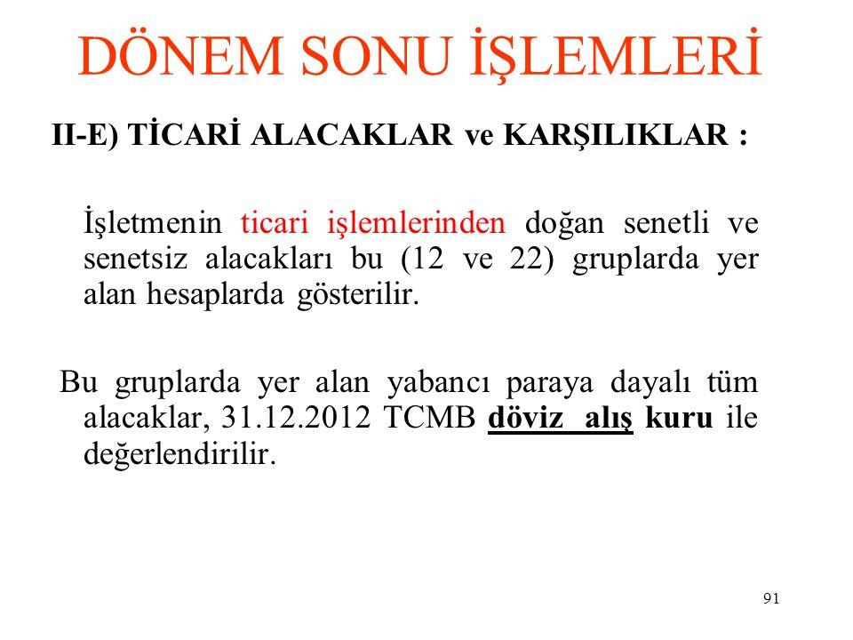 DÖNEM SONU İŞLEMLERİ II-E) TİCARİ ALACAKLAR ve KARŞILIKLAR :