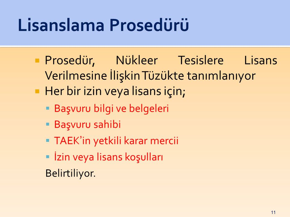 Lisanslama Prosedürü Prosedür, Nükleer Tesislere Lisans Verilmesine İlişkin Tüzükte tanımlanıyor. Her bir izin veya lisans için;