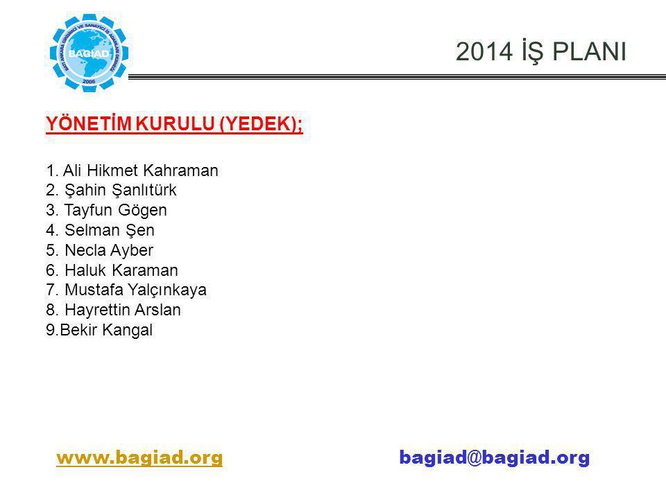 2014 İŞ PLANI YÖNETİM KURULU (YEDEK); www.bagiad.org bagiad@bagiad.org