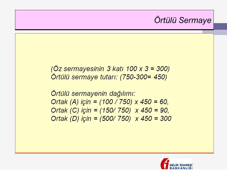 Örtülü Sermaye (Öz sermayesinin 3 katı 100 x 3 = 300)