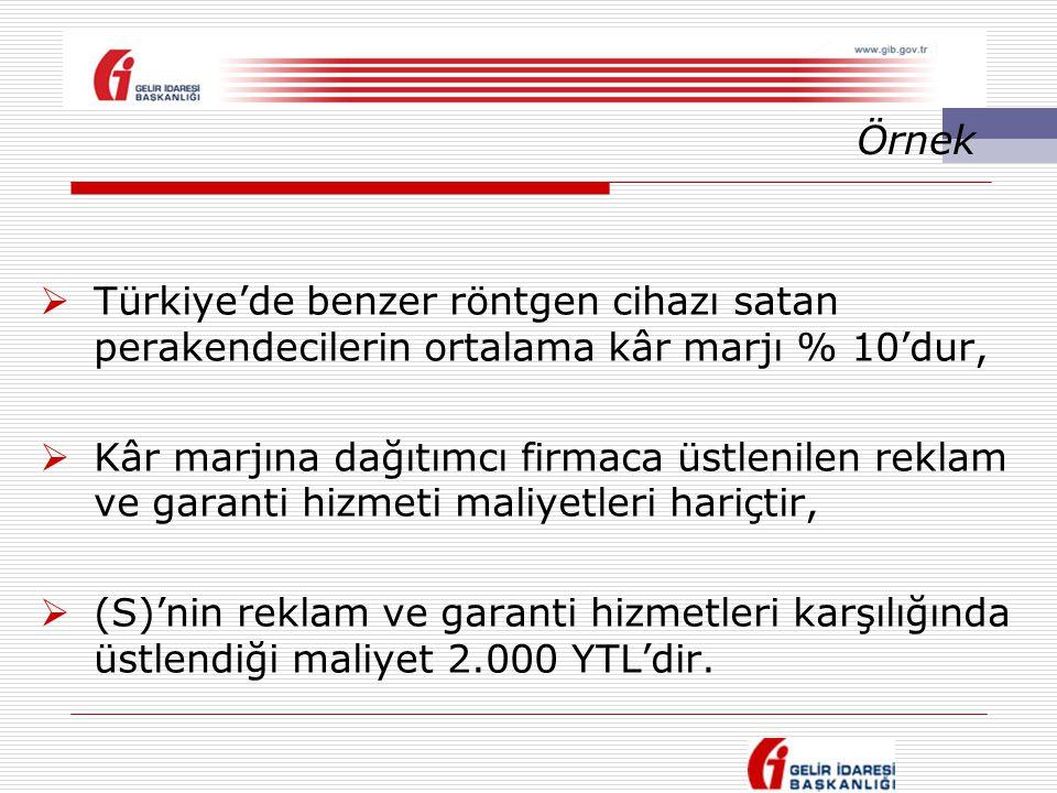 Örnek Türkiye'de benzer röntgen cihazı satan perakendecilerin ortalama kâr marjı % 10'dur,