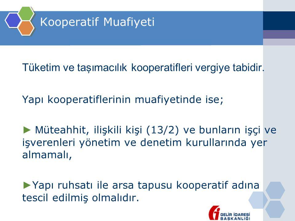 Kooperatif Muafiyeti Tüketim ve taşımacılık kooperatifleri vergiye tabidir. Yapı kooperatiflerinin muafiyetinde ise;
