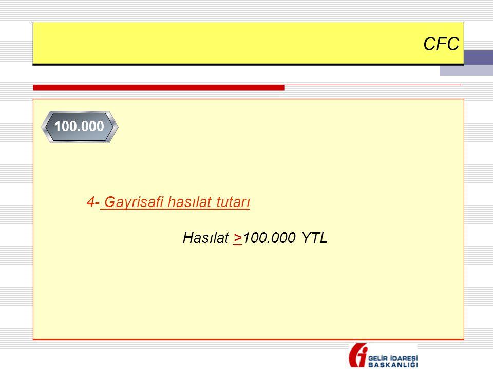 CFC 4- Gayrisafi hasılat tutarı Hasılat >100.000 YTL 100.000