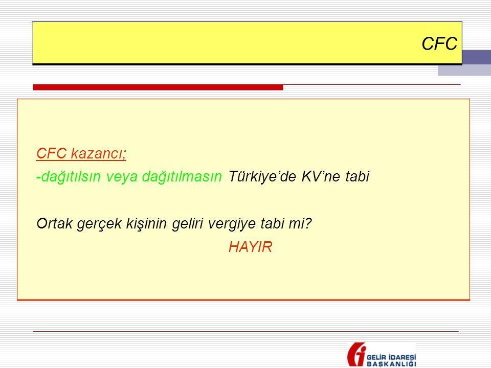 CFC CFC kazancı; -dağıtılsın veya dağıtılmasın Türkiye'de KV'ne tabi