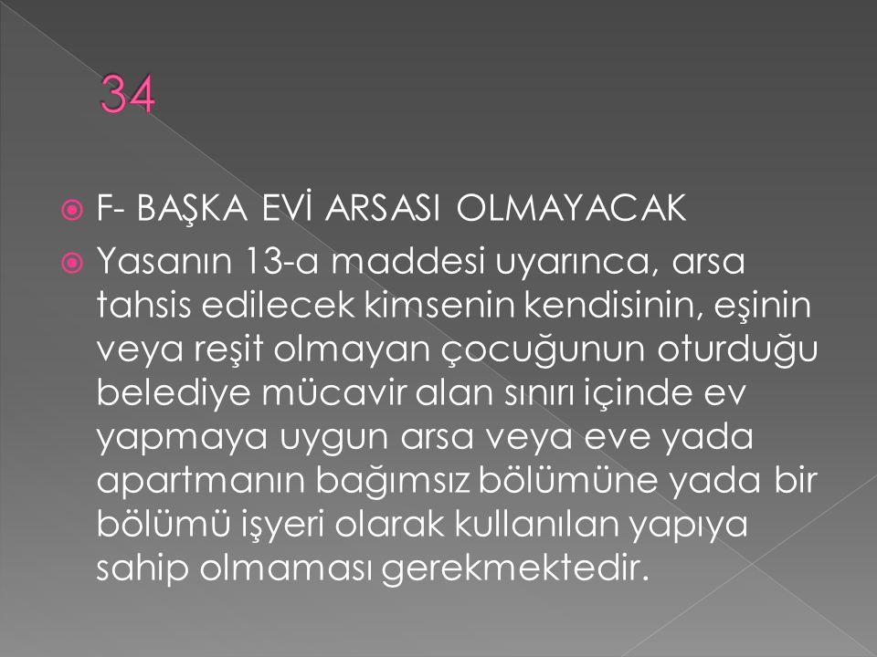 34 F- BAŞKA EVİ ARSASI OLMAYACAK