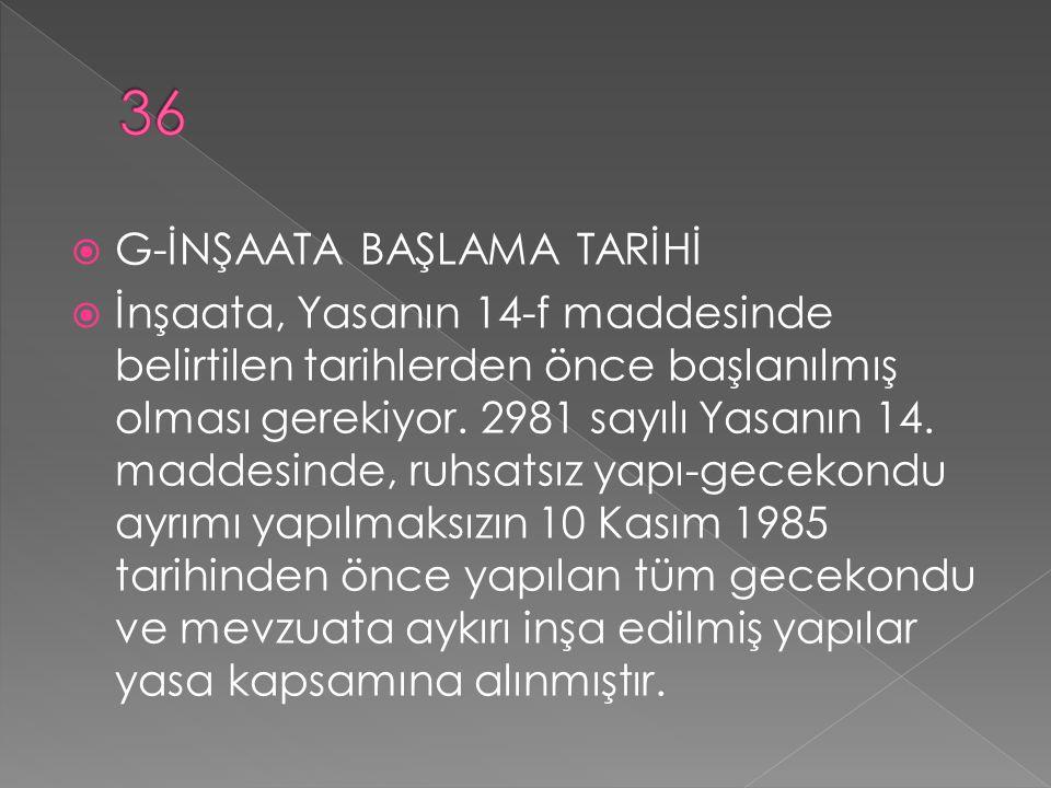 36 G-İNŞAATA BAŞLAMA TARİHİ
