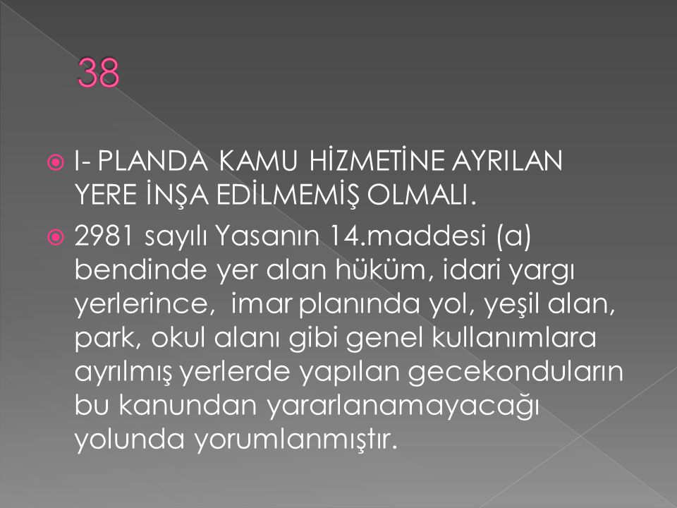 38 I- PLANDA KAMU HİZMETİNE AYRILAN YERE İNŞA EDİLMEMİŞ OLMALI.