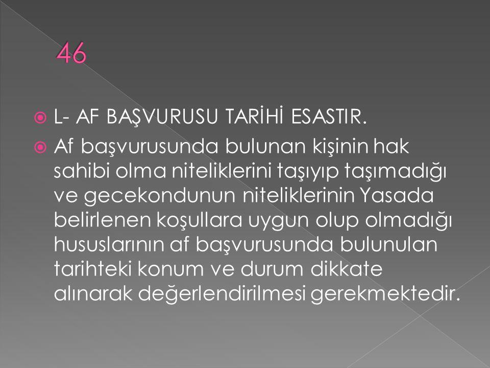 46 L- AF BAŞVURUSU TARİHİ ESASTIR.