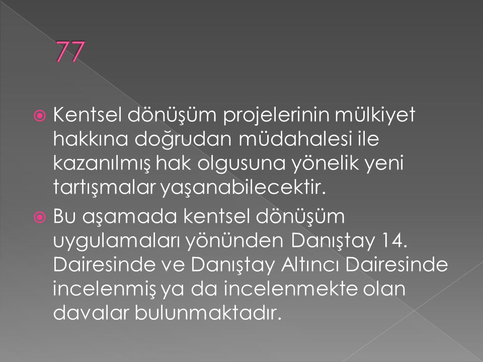 77 Kentsel dönüşüm projelerinin mülkiyet hakkına doğrudan müdahalesi ile kazanılmış hak olgusuna yönelik yeni tartışmalar yaşanabilecektir.