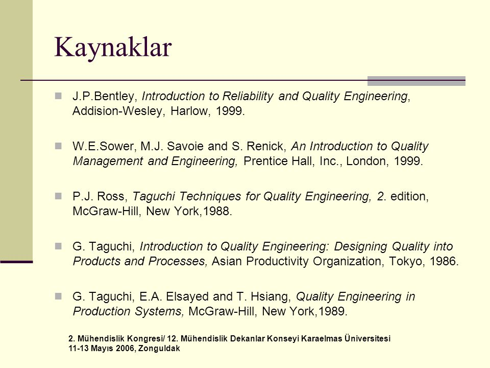 Kaynaklar J.P.Bentley, Introduction to Reliability and Quality Engineering, Addision-Wesley, Harlow, 1999.