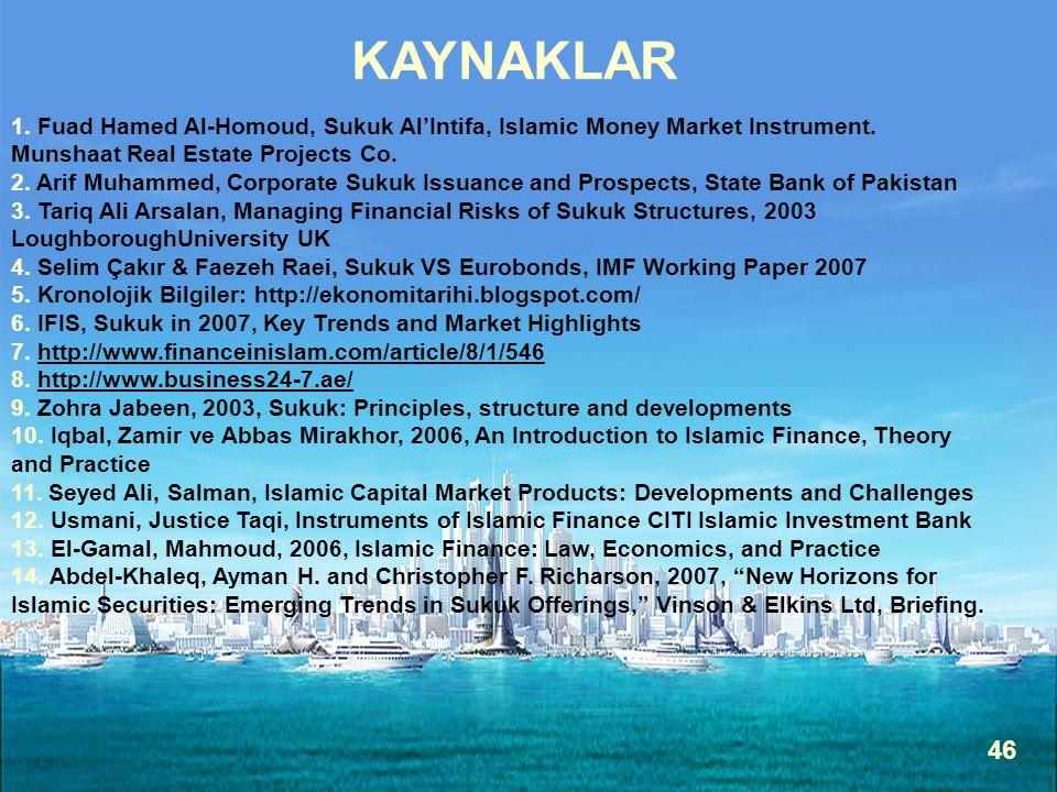 KAYNAKLAR 1. Fuad Hamed Al-Homoud, Sukuk Al'Intifa, Islamic Money Market Instrument. Munshaat Real Estate Projects Co.