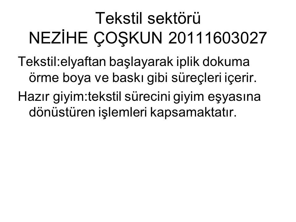 Tekstil sektörü NEZİHE ÇOŞKUN 20111603027