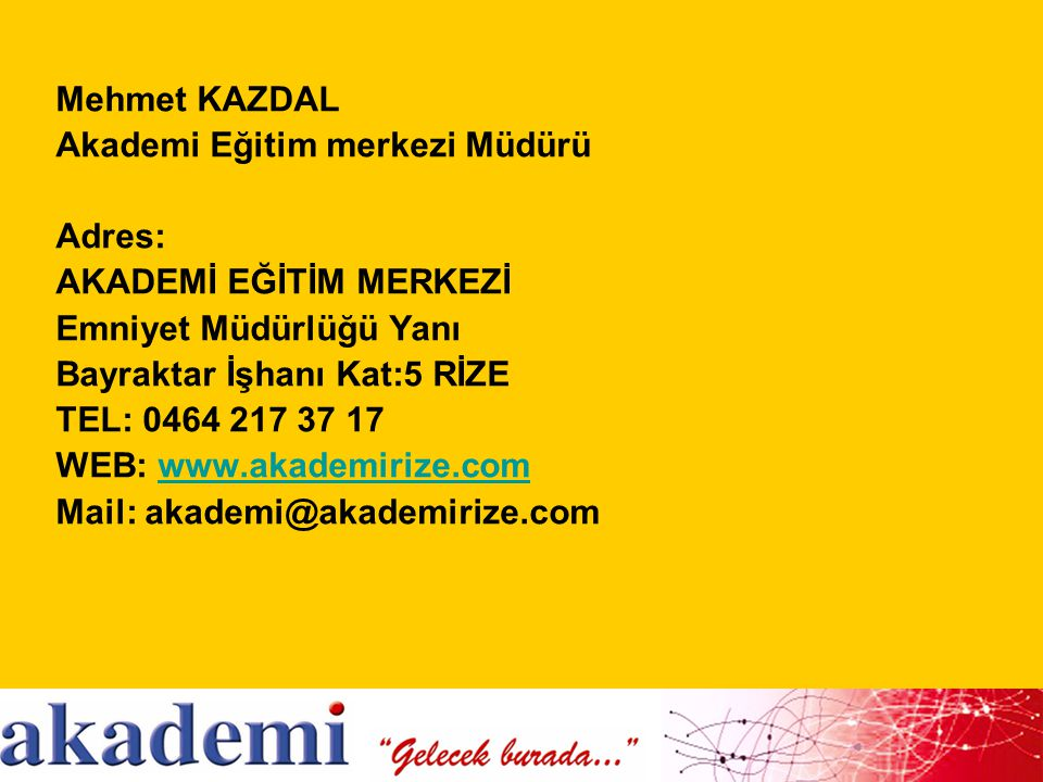 Mehmet KAZDAL Akademi Eğitim merkezi Müdürü. Adres: AKADEMİ EĞİTİM MERKEZİ. Emniyet Müdürlüğü Yanı.