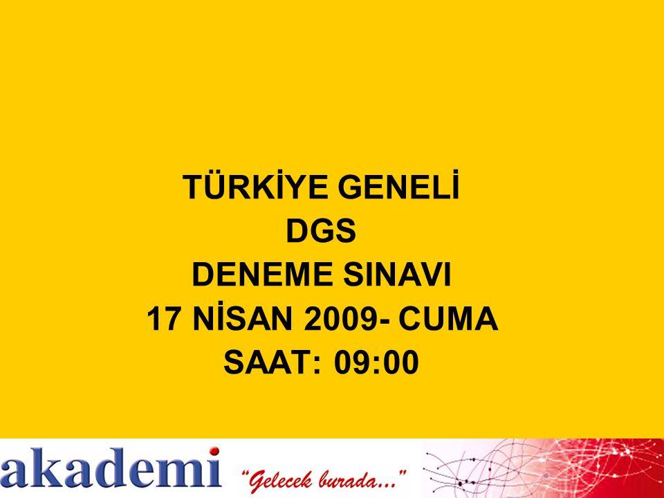 TÜRKİYE GENELİ DGS DENEME SINAVI 17 NİSAN 2009- CUMA SAAT: 09:00