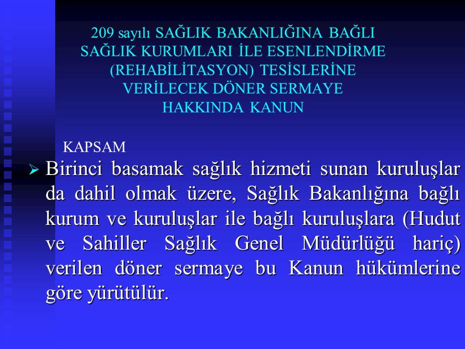 209 sayılı SAĞLIK BAKANLIĞINA BAĞLI SAĞLIK KURUMLARI İLE ESENLENDİRME (REHABİLİTASYON) TESİSLERİNE VERİLECEK DÖNER SERMAYE HAKKINDA KANUN