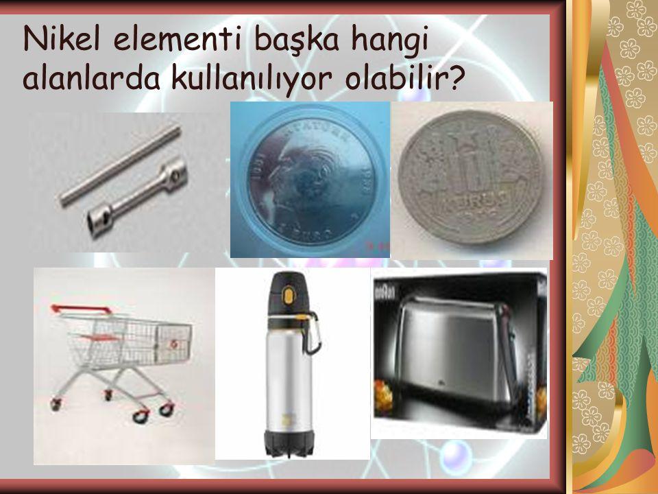 Nikel elementi başka hangi alanlarda kullanılıyor olabilir