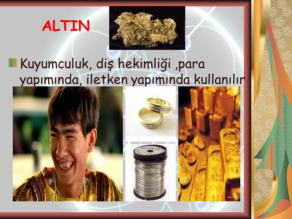 ALTIN Kuyumculuk, diş hekimliği ,para yapımında, iletken yapımında kullanılır