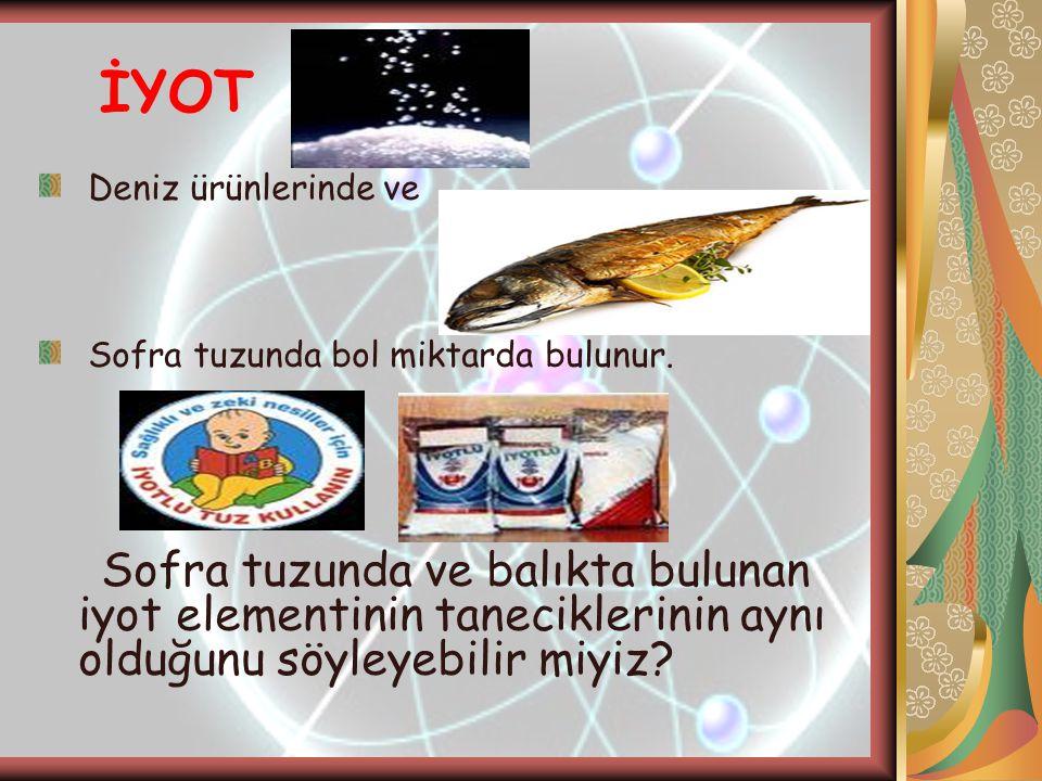 İYOT Deniz ürünlerinde ve Sofra tuzunda bol miktarda bulunur.