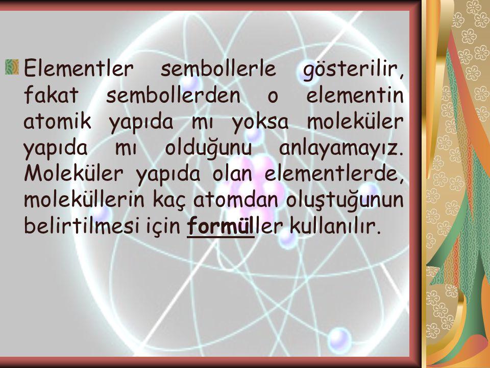 Elementler sembollerle gösterilir, fakat sembollerden o elementin atomik yapıda mı yoksa moleküler yapıda mı olduğunu anlayamayız.