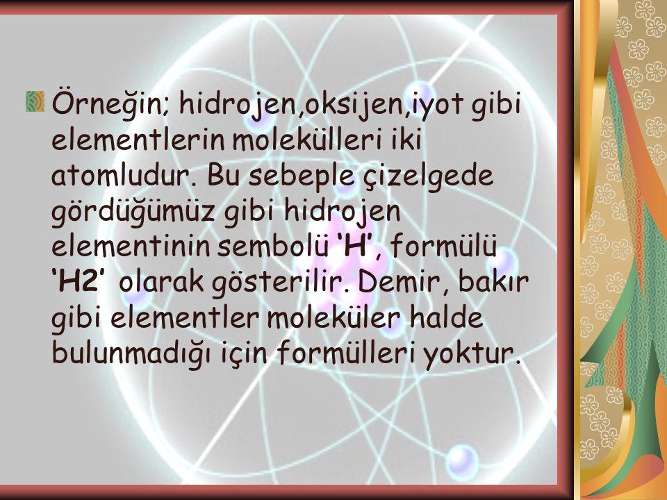 Örneğin; hidrojen,oksijen,iyot gibi elementlerin molekülleri iki atomludur.