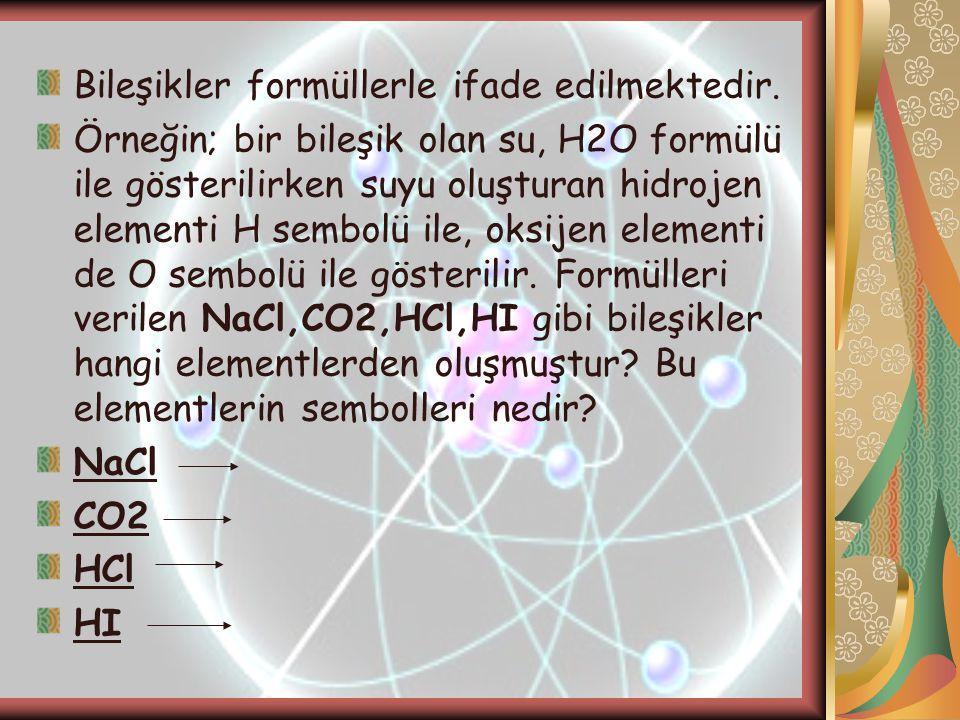 Bileşikler formüllerle ifade edilmektedir.