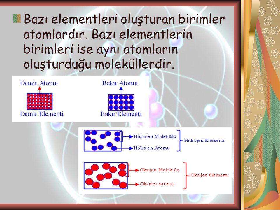 Bazı elementleri oluşturan birimler atomlardır