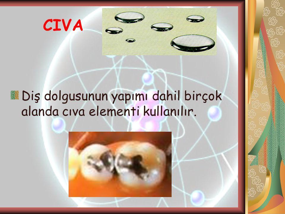 CIVA Diş dolgusunun yapımı dahil birçok alanda cıva elementi kullanılır.