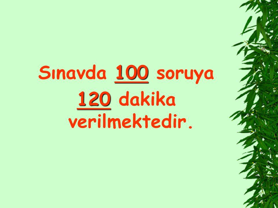Sınavda 100 soruya 120 dakika verilmektedir.