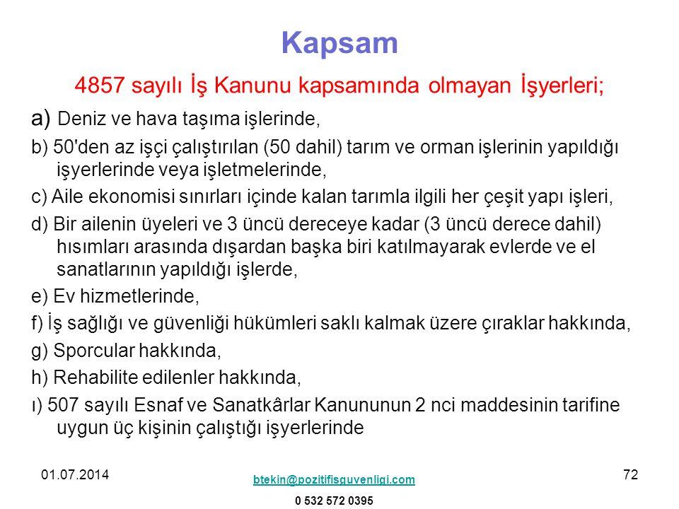 Kapsam 4857 sayılı İş Kanunu kapsamında olmayan İşyerleri;