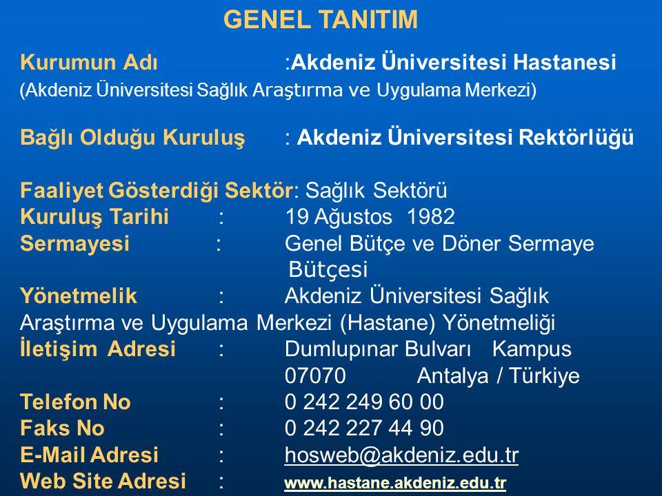 GENEL TANITIM Kurumun Adı :Akdeniz Üniversitesi Hastanesi (Akdeniz Üniversitesi Sağlık Araştırma ve Uygulama Merkezi)