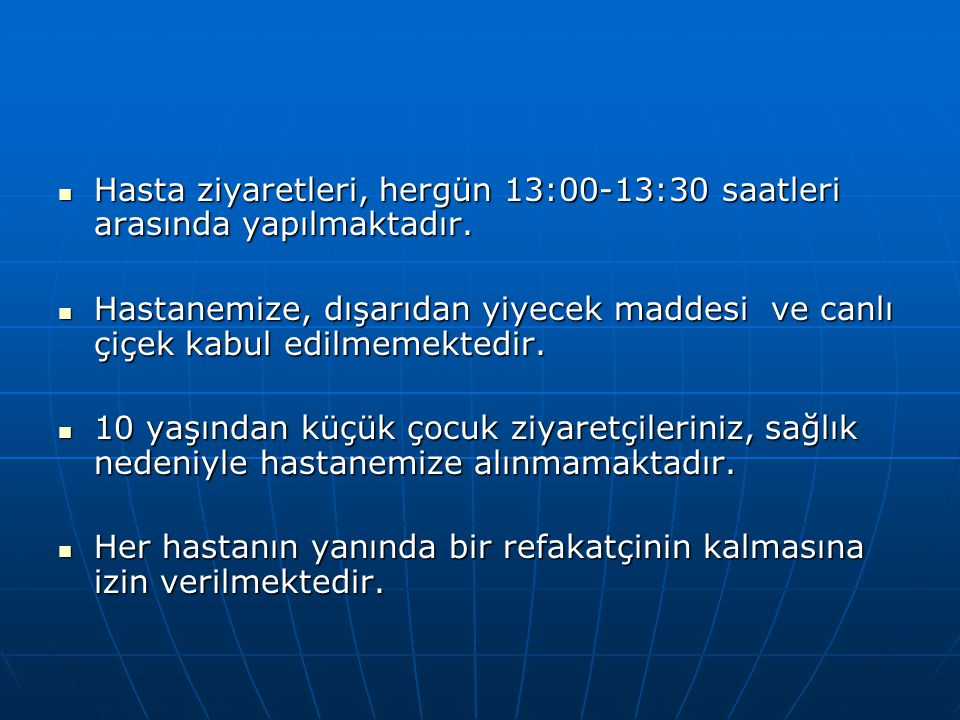 Hasta ziyaretleri, hergün 13:00-13:30 saatleri arasında yapılmaktadır.