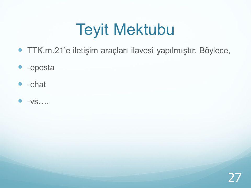 Teyit Mektubu TTK.m.21'e iletişim araçları ilavesi yapılmıştır. Böylece, -eposta -chat -vs….