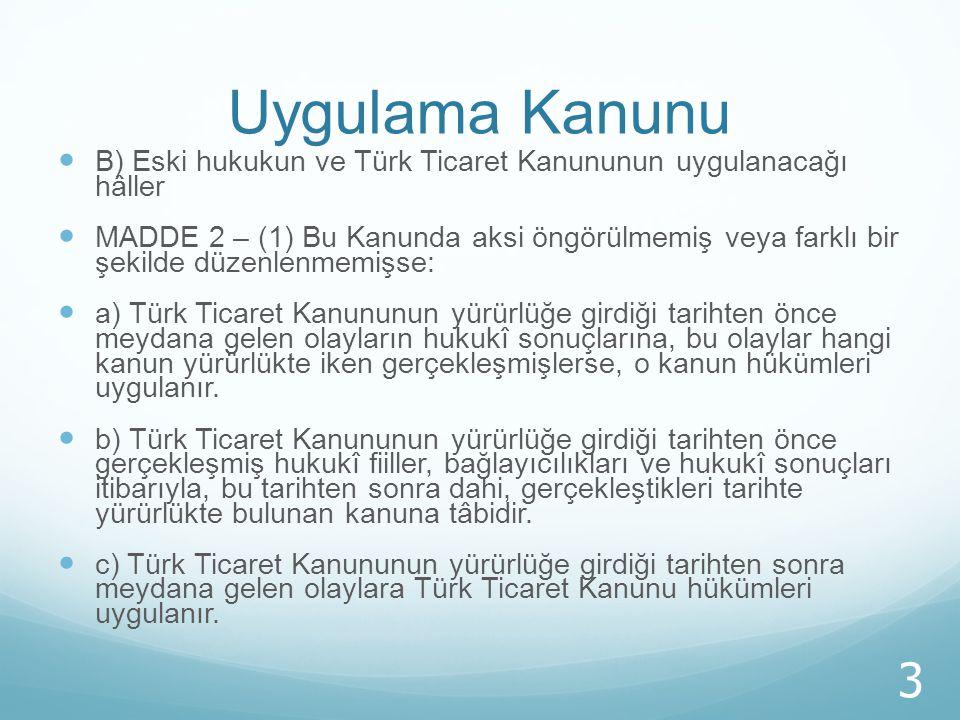 Uygulama Kanunu B) Eski hukukun ve Türk Ticaret Kanununun uygulanacağı hâller.